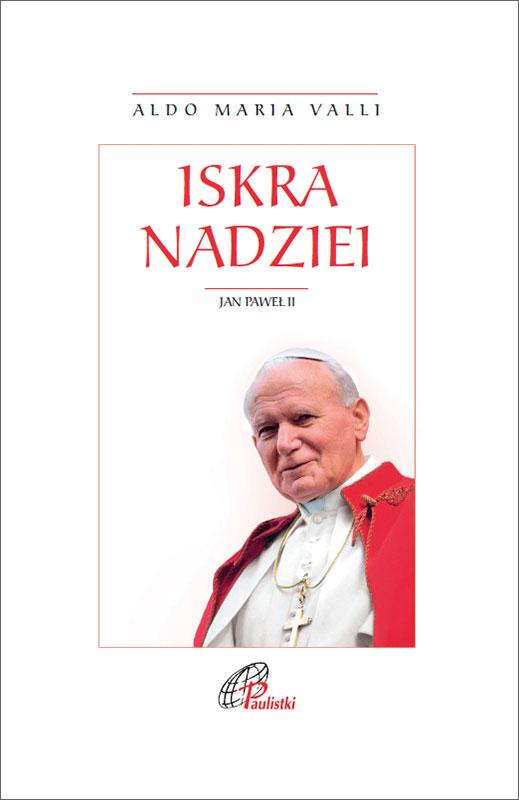 Iskra nadziei. Jan Paweł II
